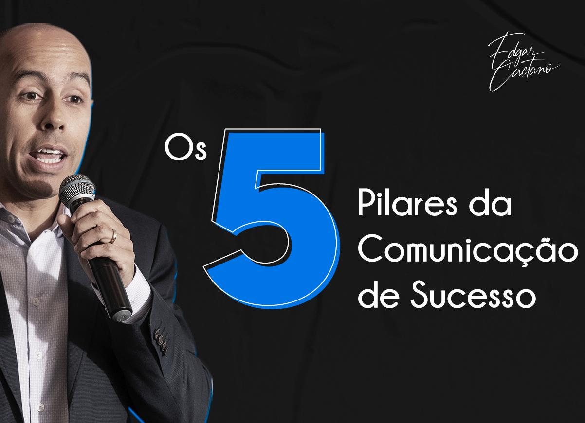 Os 5 Pilares da Comunicação de Sucesso